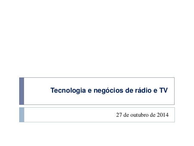Tecnologia e negócios de rádio e TV  27 de outubro de 2014