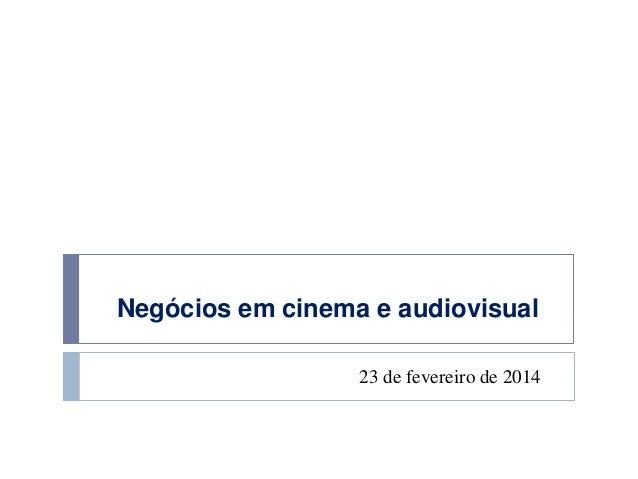 Negócios em cinema e audiovisual 23 de fevereiro de 2014