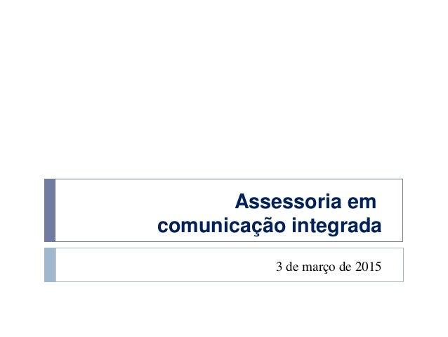 Assessoria em comunicação integrada 3 de março de 2015