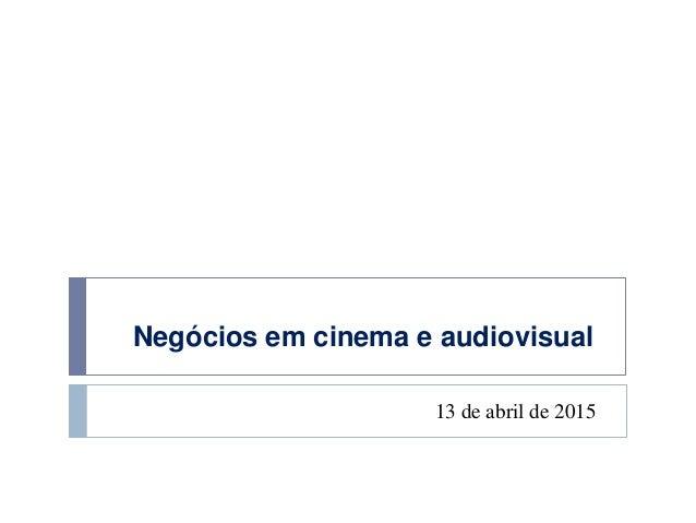 Negócios em cinema e audiovisual 13 de abril de 2015
