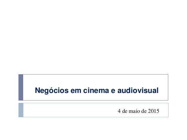 Negócios em cinema e audiovisual 4 de maio de 2015