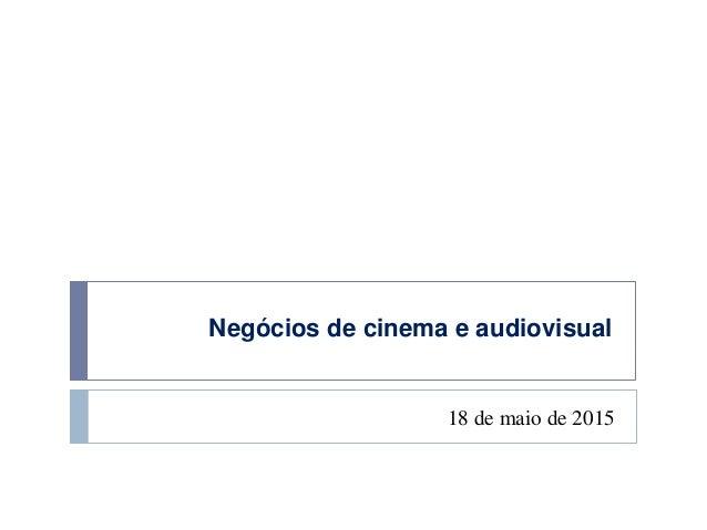 Negócios de cinema e audiovisual 18 de maio de 2015