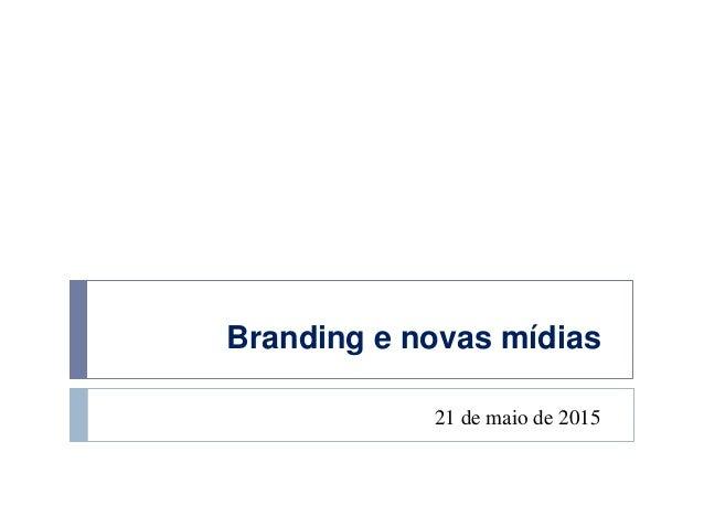 Branding e novas mídias 21 de maio de 2015