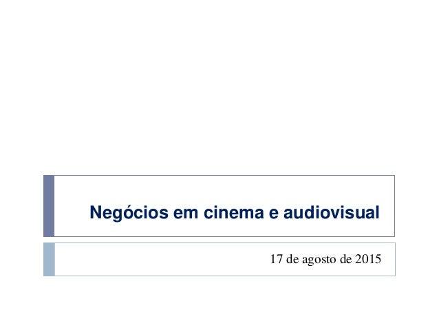 Negócios em cinema e audiovisual 17 de agosto de 2015