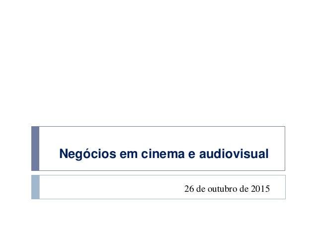Negócios em cinema e audiovisual 26 de outubro de 2015