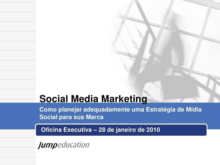 Oficina Executiva – 28 de janeiro de 2010 <br />Social Media Marketing<br />Como planejar adequadamente uma Estratégia de ...