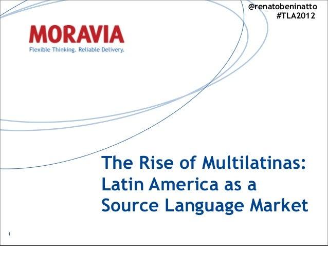 The Rise of Multilatinas:Latin America as aSource Language Market1@renatobeninatto#TLA2012
