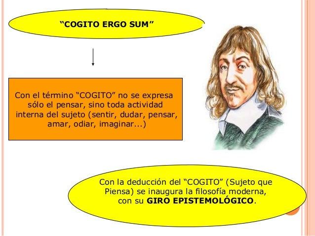 """""""COGITO ERGO SUM"""" Con el término """"COGITO"""" no se expresa sólo el pensar, sino toda actividad interna del sujeto (sentir, du..."""