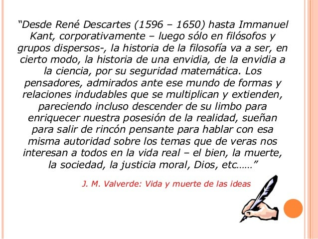 """""""Desde René Descartes (1596 – 1650) hasta Immanuel Kant, corporativamente – luego sólo en filósofos y grupos dispersos-, l..."""