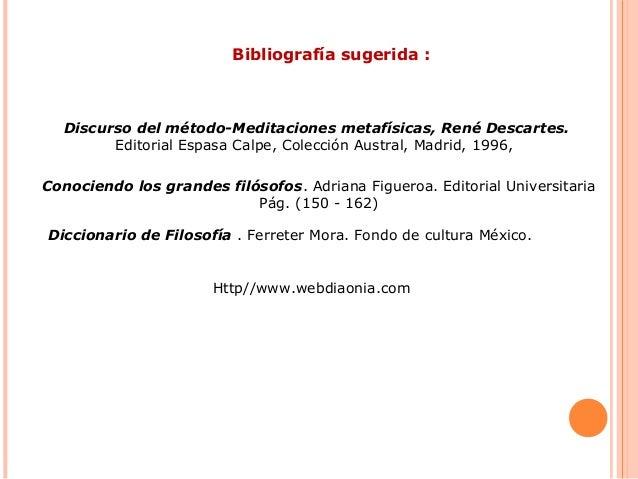 Bibliografía sugerida : Conociendo los grandes filósofos. Adriana Figueroa. Editorial Universitaria Pág. (150 - 162) Dicci...