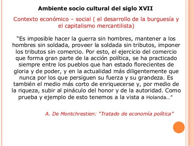 Ambiente socio cultural del siglo XVII Contexto económico – social ( el desarrollo de la burguesía y el capitalismo mercan...
