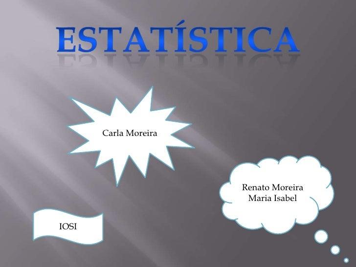 Carla Moreira                       Renato Moreira                        Maria IsabelIOSI