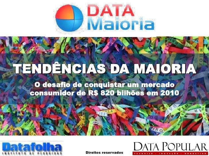 TENDÊNCIAS DA MAIORIA   O desafio de conquistar um mercado  consumidor de R$ 820 bilhões em 2010                   Direito...