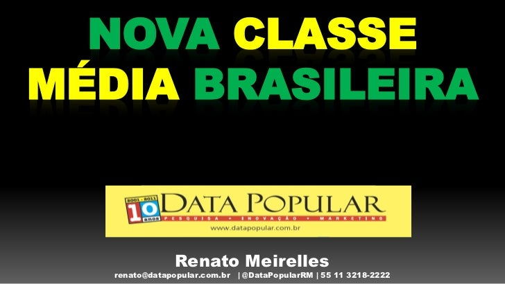 NOVA CLASSEMÉDIA BRASILEIRA                Renato Meirelles   renato@datapopular.com.br   | @DataPopularRM | 55 11 3218-2222