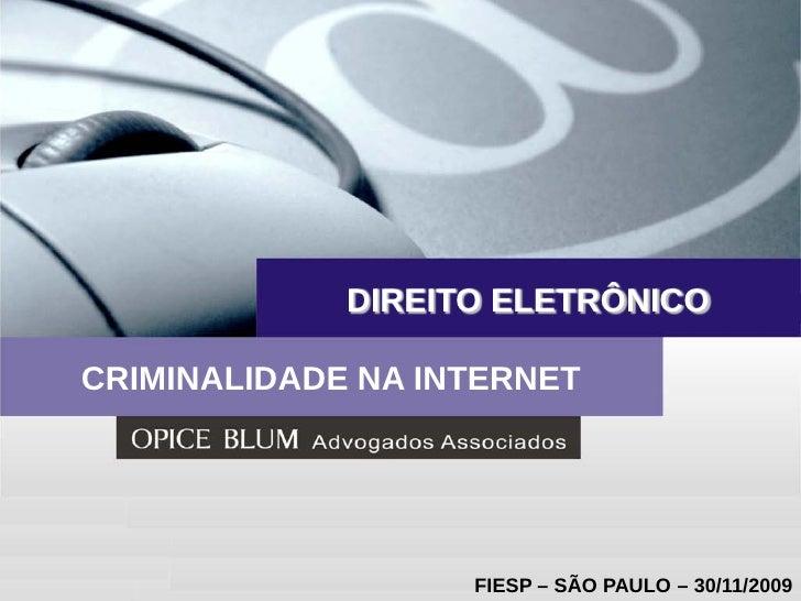 DIREITO ELETRÔNICO  CRIMINALIDADE NA INTERNET                        FIESP – SÃO PAULO – 30/11/2009