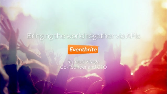 !  Bringing the world together via APIs  Renaud Visage  Co-Founder and CTO