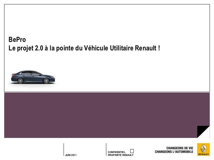 BeProLe projet 2.0 à la pointe du Véhicule Utilitaire Renault !                                      CONFIDENTIEL         ...