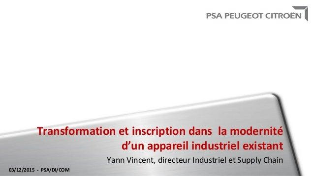 Transformation et inscription dans la modernité d'un appareil industriel existant Yann Vincent, directeur Industriel et Su...
