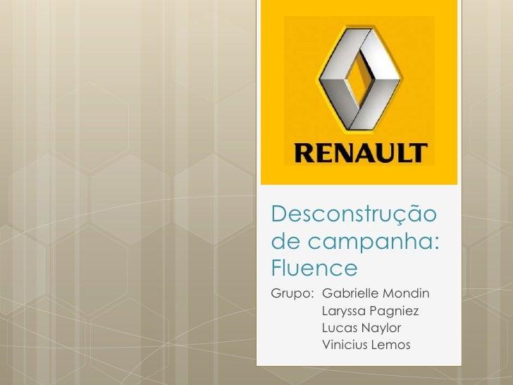 Desconstruçãode campanha:FluenceGrupo: Gabrielle Mondin       Laryssa Pagniez       Lucas Naylor       Vinicius Lemos