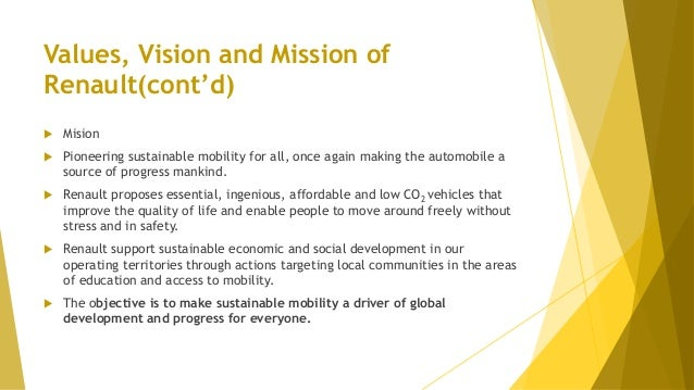 Values, Vision and Mission of Renault(cont'd)  Mision  Pioneering sustainable mobility for all, once again making the au...