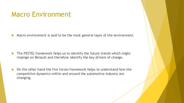 Macro Environment  Macro environment is said to be the most general layer of the environment.  The PESTEL framework help...