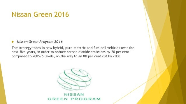 Nissan Green 2016  Nissan Green Program 2016 The strategy takes in new hybrid, pure-electric and fuel cell vehicles over ...