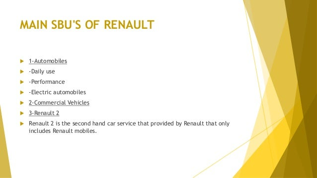 MAIN SBU'S OF RENAULT  1-Automobiles  -Daily use  -Performance  -Electric automobiles  2-Commercial Vehicles  3-Rena...