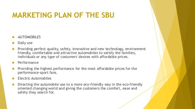 MARKETING PLAN OF THE SBU  AUTOMOBILES  Daily use  Providing perfect quality, safety, innovative and new technology, en...