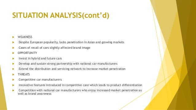 SITUATION ANALYSIS(cont'd)  WEAKNESS  Despite European popularity, lacks penetration in Asian and growing markets  Case...