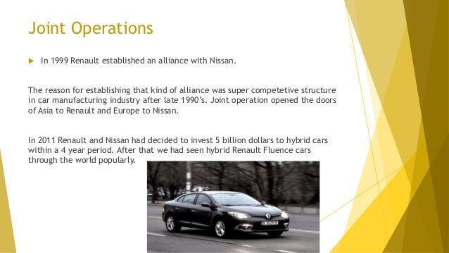 Joint Operations  In 1999 Renault established an alliance with Nissan. The reason for establishing that kind of alliance ...