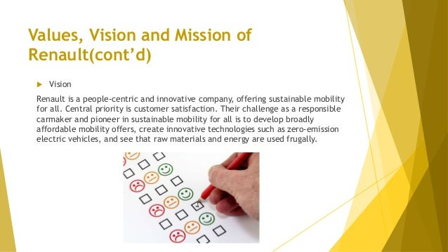 Values, Vision and Mission of Renault(cont'd)  Vision Renault is a people-centric and innovative company, offering sustai...