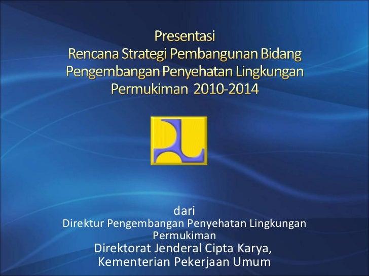 dari Direktur Pengembangan Penyehatan Lingkungan Permukiman Direktorat Jenderal Cipta Karya,  Kementerian Pekerjaan Umum