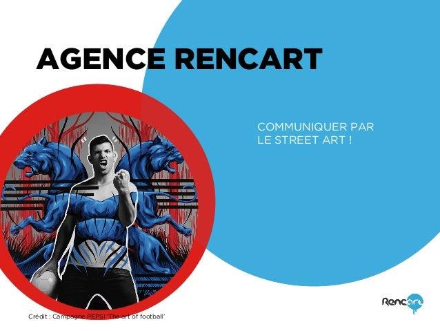 AGENCE RENCART COMMUNIQUER PAR LE STREET ART ! Crédit : Campagne PEPSI 'The art of football'