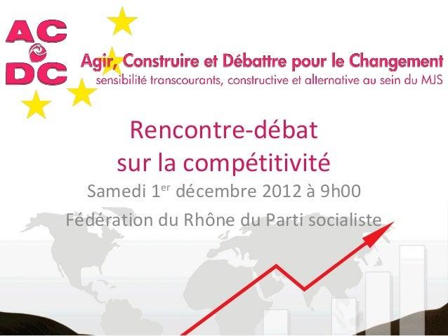 Rencontre-débat      sur la compétitivité  Samedi 1er décembre 2012 à 9h00Fédération du Rhône du Parti socialiste