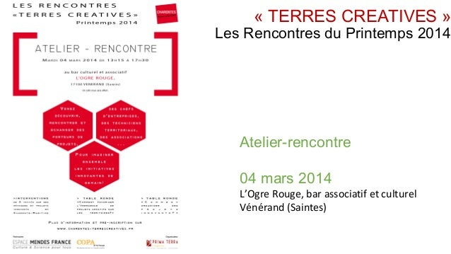 « TERRES CREATIVES »  Les Rencontres du Printemps 2014  Atelier-rencontre 04 mars 2014  L'Ogre Rouge, bar associatif et cu...