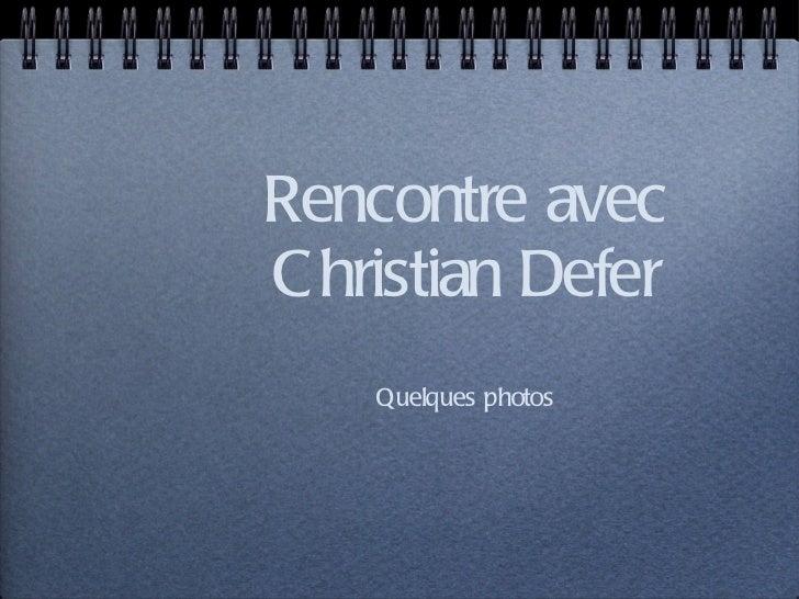 Rencontre avec Christian Defer <ul><li>Quelques photos </li></ul>