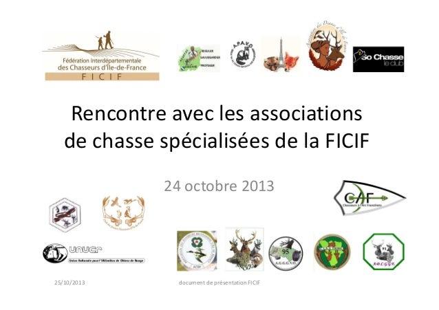 Rencontre avec les associations de chasse spécialisées de la FICIF 24 octobre 2013  25/10/2013  document de présentation F...