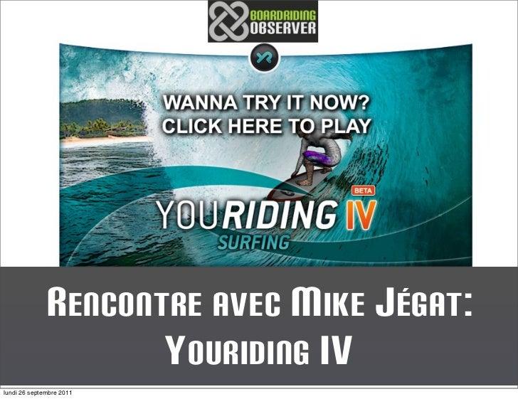 Texte              R ENCONTRE AVEC MIKE JÉGAT:                      Y OURIDING IVmardi 27 septembre 2011