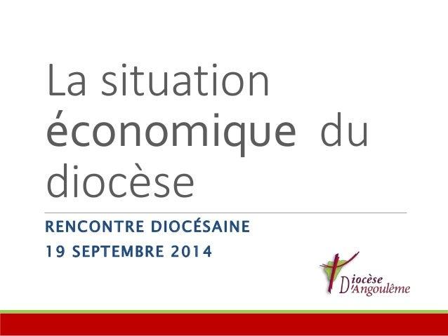La situation  économique du  diocèse  RENCONTRE DIOCÉSAINE  19 SEPTEMBRE 2014