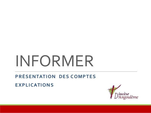 INFORMER  PRÉSENTATION DES COMPTES  EXPLICATIONS