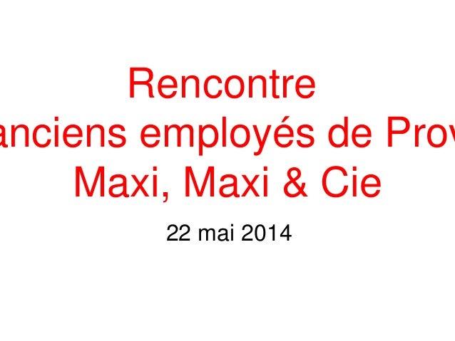 Rencontre anciens employés de Prov Maxi, Maxi & Cie 22 mai 2014