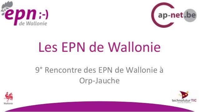 Les EPN de Wallonie9° Rencontre des EPN de Wallonie à           Orp-Jauche