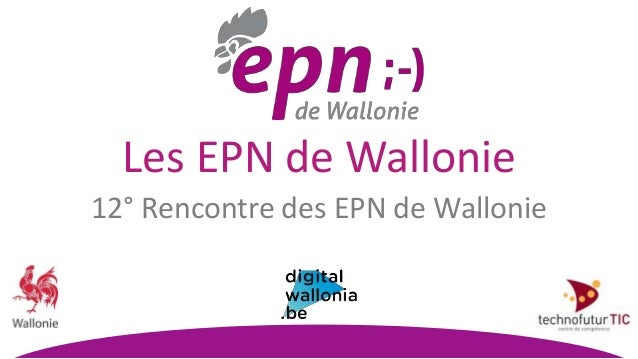 12° Rencontre des EPN de Wallonie Les EPN de Wallonie