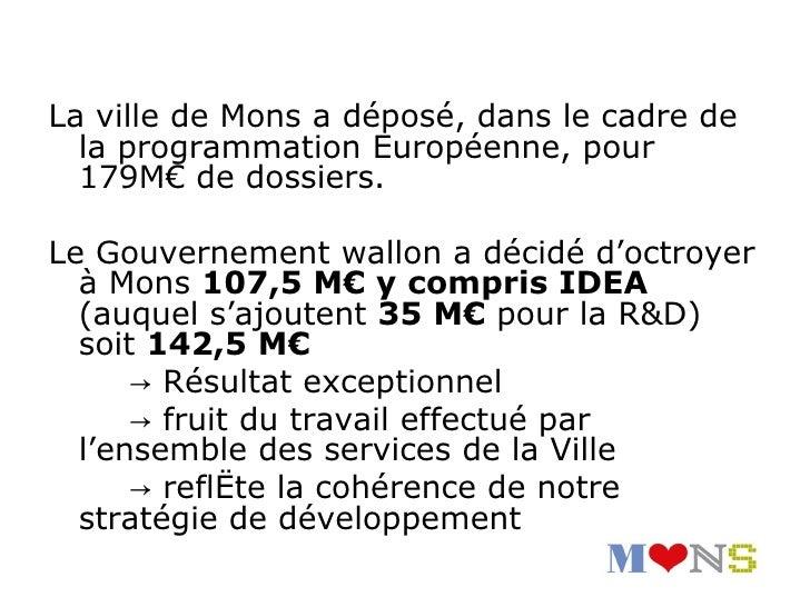 La ville de Mons a déposé, dans le cadre de  la programmation Européenne, pour  179M€ de dossiers.Le Gouvernement wallon a...