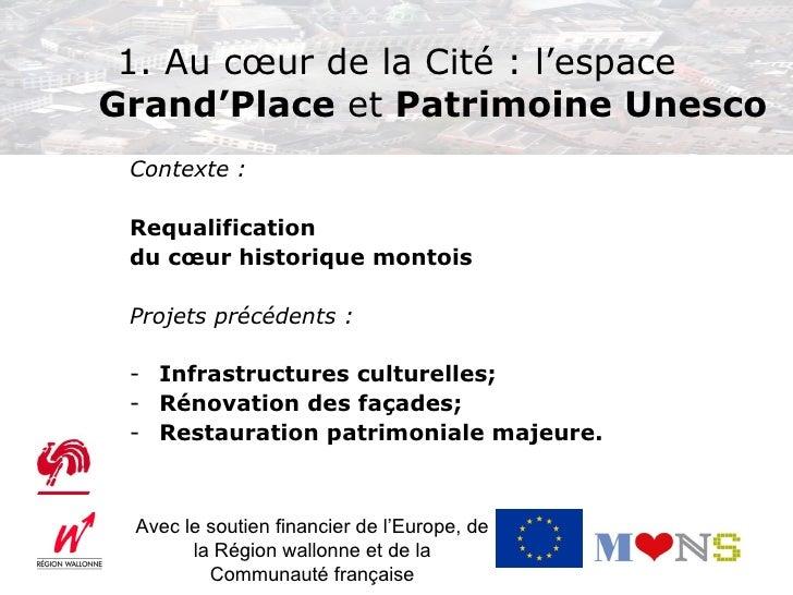 1. Au cœur de la Cité : l'espaceGrand'Place et Patrimoine Unesco Contexte : Requalification du cœur historique montois Pro...