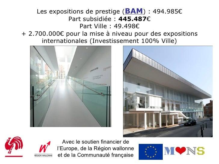 Les expositions de prestige (BAM) : 494.985€               Part subsidiée : 445.487€                   Part Ville : 49.498...