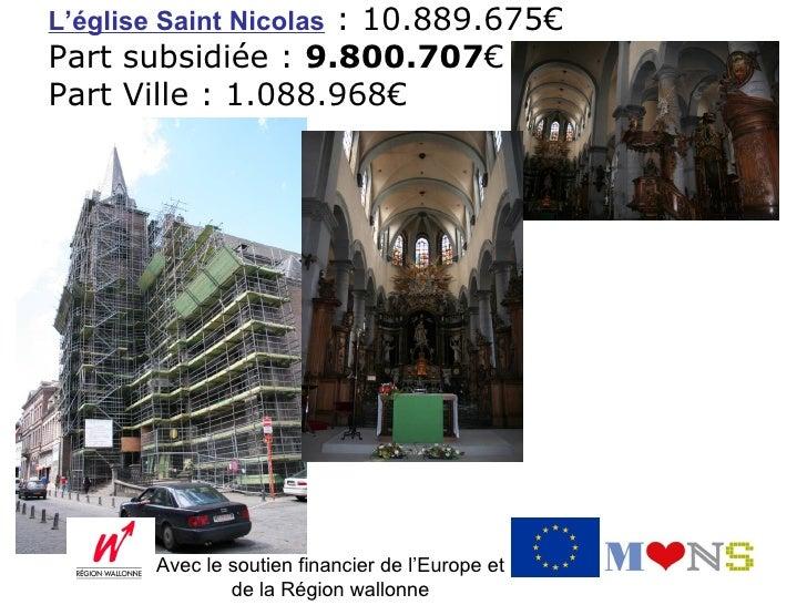 L'église Saint Nicolas : 10.889.675€Part subsidiée : 9.800.707€Part Ville : 1.088.968€       Avec le soutien financier de ...