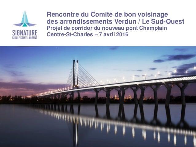 Rencontre du Comité de bon voisinage des arrondissements Verdun / Le Sud-Ouest Projet de corridor du nouveau pont Champlai...