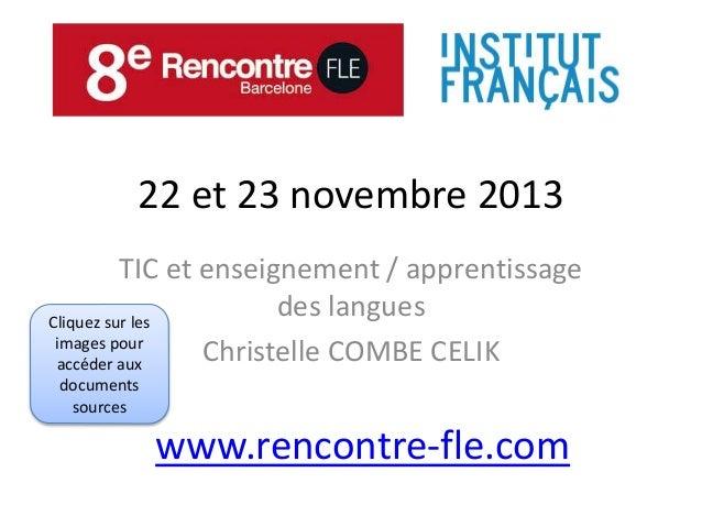 22 et 23 novembre 2013  TIC et enseignement / apprentissage  des langues  Christelle COMBE CELIK  www.rencontre-fle.com  C...