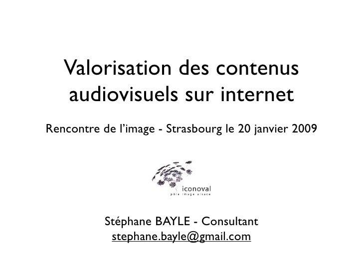 Valorisation des contenus    audiovisuels sur internet Rencontre de l'image - Strasbourg le 20 janvier 2009               ...